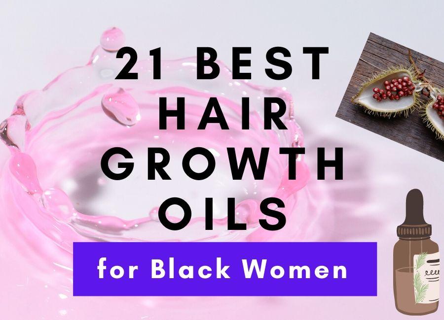 hair growth oils for Black women. 21 best Hair growth oil for black women.
