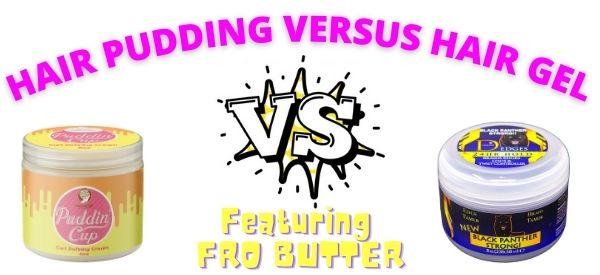 hair pudding vs gel