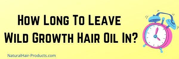 Wild Growth Hair Oil For Edges. How long does it take Wild Growth hair oil to work?