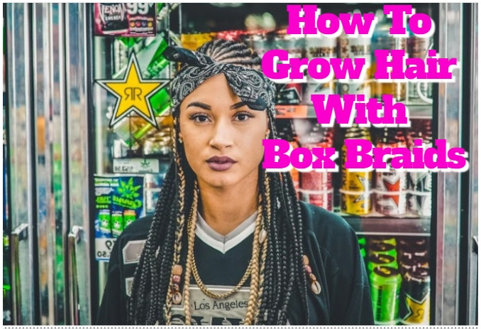 grow hair with box braids. how to grow hair fast