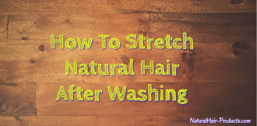 how-to-stretch-natural-hair-after-washing-without-heat