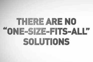 Ther are no one sized fits all solutions answers